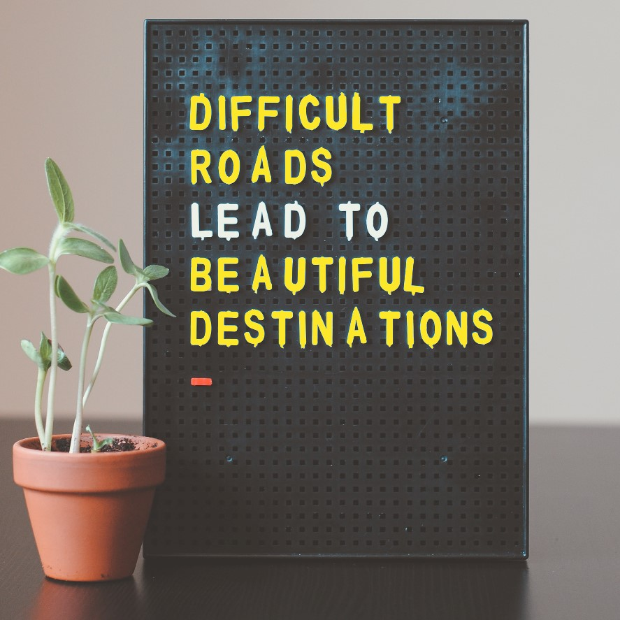 Mindset Training_Difficult Roads lead to beautiful destinations